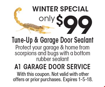 Winter special. Only $99 tune-up & garage door sealant. Protect your garage & home from scorpions and bugs with a bottom rubber sealant. With this coupon. Not valid with other offers or prior purchases. Expires 1-5-18.