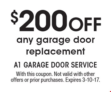 $200 OFF any garage door replacement. With this coupon. Not valid with other offers or prior purchases. Expires 3-10-17.