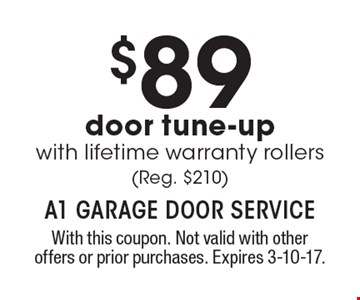 $89 door tune-up with lifetime warranty rollers (Reg. $210). With this coupon. Not valid with other offers or prior purchases. Expires 3-10-17.
