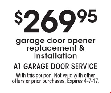$269.95 garage door opener replacement & installation. With this coupon. Not valid with other offers or prior purchases. Expires 4-7-17.
