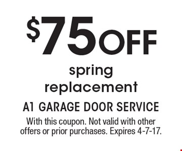 $75 OFF spring replacement. With this coupon. Not valid with other offers or prior purchases. Expires 4-7-17.