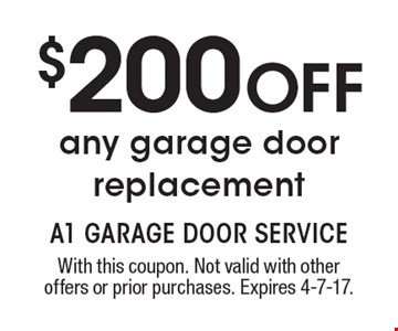 $200 OFF any garage door replacement. With this coupon. Not valid with other offers or prior purchases. Expires 4-7-17.