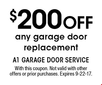 $200 OFF any garage door replacement. With this coupon. Not valid with other offers or prior purchases. Expires 9-22-17.