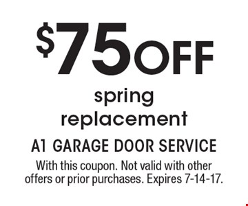 $75off spring replacement. With this coupon. Not valid with other offers or prior purchases. Expires 7-14-17.