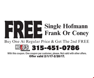 FREE Single Hofmann Frank Or Coney. Buy One At Regular Price & Get The 2nd FREE. With this coupon. One coupon per customer, please. Not valid with other offers. Offer valid 2/1/17-2/28/17.