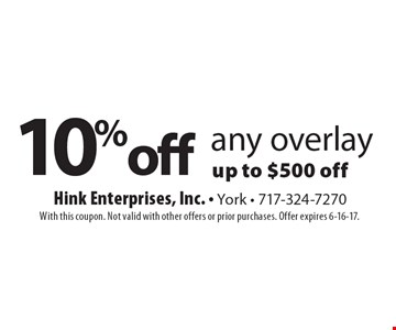 10% off any overlay up to $500 off. With this coupon. Not valid with other offers or prior purchases. Offer expires 6-16-17.