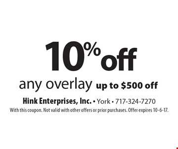 10% off any overlay up to $500 off. With this coupon. Not valid with other offers or prior purchases. Offer expires 10-6-17.