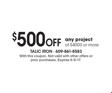 $500 OFF any project of $4000 or more. With this coupon. Not valid with other offers or prior purchases. Expires 6-9-17.