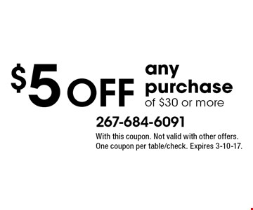 $5 OFF any purchase of $30 or more. With this coupon. Not valid with other offers. One coupon per table/check. Expires 3-10-17.