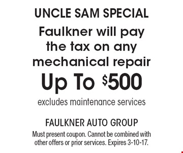 UNCLE SAM SPECIAL. Faulkner will pay the tax on any mechanical repair. Up To $500. Excludes maintenance services. Must present coupon. Cannot be combined with other offers or prior services. Expires 3-10-17.