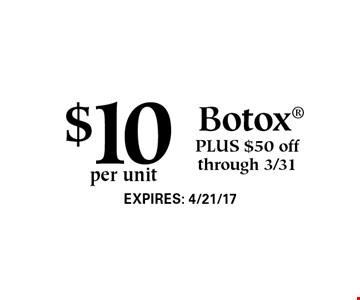 $10 per unit Botox PLUS $50 off through 3/31.