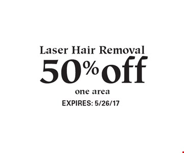 50% off Laser Hair Removal, one area. Expires 5/26/17.