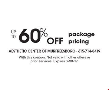 UP TO 60% Off package pricing. With this coupon. Not valid with other offers or prior services. Expires 6-30-17.