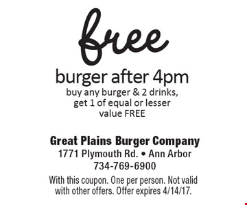 Free burger after 4pm. Buy any burger & 2 drinks, get 1 of equal or lesser value free. With this coupon. One per person. Not valid with other offers. Offer expires 4/14/17.