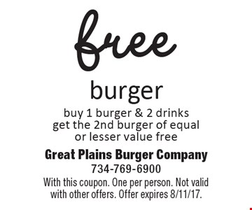 free burgerbuy 1 burger & 2 drinksget the 2nd burger of equalor lesser value free. With this coupon. One per person. Not valid with other offers. Offer expires 8/11/17.