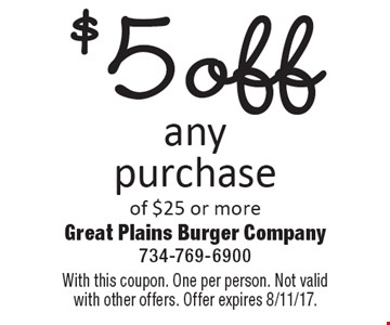 $5 off any purchaseof $25 or more. With this coupon. One per person. Not valid with other offers. Offer expires 8/11/17.