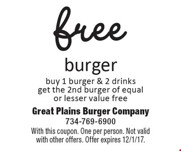 Free burger. Buy 1 burger & 2 drinks get the 2nd burger of equal or lesser value free. With this coupon. One per person. Not valid with other offers. Offer expires 12/1/17.