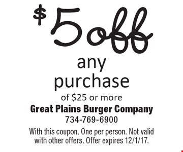 $5 off any purchase of $25 or more. With this coupon. One per person. Not valid with other offers. Offer expires 12/1/17.