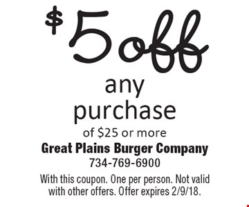 $5 off any purchase of $25 or more. With this coupon. One per person. Not valid with other offers. Offer expires 2/9/18.