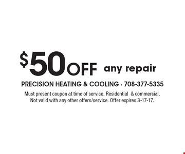 $50 off any repair. Must present coupon at time of service. Residential & commercial. Not valid with any other offers/service. Offer expires 3-17-17.