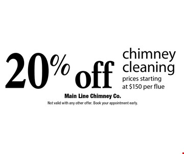 20% off chimney cleaning. Prices starting at $150 per flue. Not valid with any other offer. Book your appointment early.