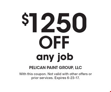 $1250 Off any job. With this coupon. Not valid with other offers or prior services. Expires 6-23-17.