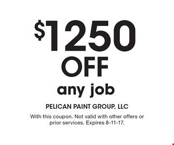 $1250 Off any job. With this coupon. Not valid with other offers or prior services. Expires 8-11-17.
