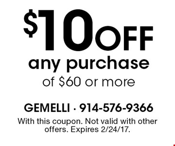 $10 Off any purchase of $60 or more. With this coupon. Not valid with other offers. Expires 2/24/17.