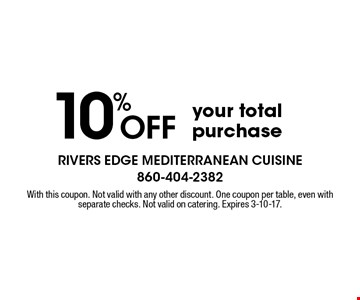 10% off your total purchase. With this coupon. Not valid with any other discount. One coupon per table, even with separate checks. Not valid on catering. Expires 3-10-17.