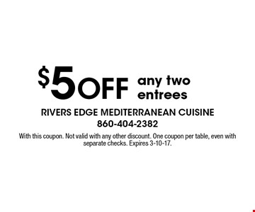 $5 off any two entrees. With this coupon. Not valid with any other discount. One coupon per table, even with separate checks. Expires 3-10-17.