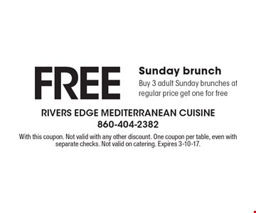 Free Sunday brunch Buy 3 adult Sunday brunches at regular price get one for free. With this coupon. Not valid with any other discount. One coupon per table, even with separate checks. Not valid on catering. Expires 3-10-17.