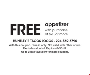FREE appetizerwith purchase of $20 or more. With this coupon. Dine in only. Not valid with other offers. Excludes alcohol. Expires 6-30-17.Go to LocalFlavor.com for more coupons.