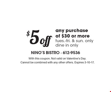 $5 off any purchase of $30 or more, tues.-fri. & sun. only, dine in only. With this coupon. Not valid on Valentine's Day.Cannot be combined with any other offers. Expires 3-10-17.