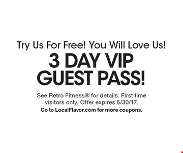 Try Us For Free! You Will Love Us! 3 DAY VIP GUEST PASS! See Retro Fitness for details. First time visitors only. Offer expires 6/30/17.Go to LocalFlavor.com for more coupons.
