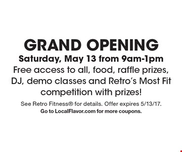 GRAND OPENING Saturday, May 13 from 9am-1pm. Free access to all, food, raffle prizes, DJ, demo classes and Retro's Most Fit competition with prizes! See Retro Fitness for details. Offer expires 5/13/17.Go to LocalFlavor.com for more coupons.