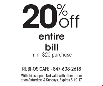 20%off entire bill min. $20 purchase. With this coupon. Not valid with other offers or on Saturdays & Sundays. Expires 5-19-17.