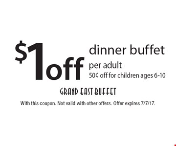 $1 off dinner buffet per adult 50¢ off for children ages 6-10. With this coupon. Not valid with other offers. Offer expires 7/7/17.