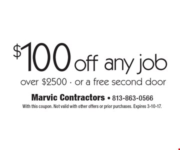 $100 off any job over $2500 - or a free second door. With this coupon. Not valid with other offers or prior purchases. Expires 3-10-17.