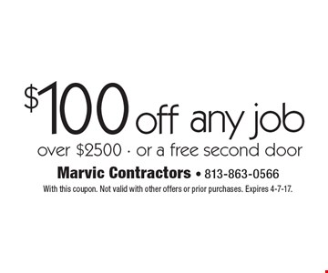 $100 off any job over $2500 - or a free second door. With this coupon. Not valid with other offers or prior purchases. Expires 4-7-17.