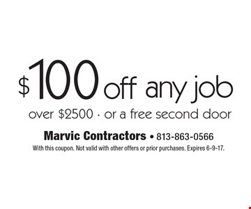 $100 off any job over $2500. Or a free second door. With this coupon. Not valid with other offers or prior purchases. Expires 6-9-17.