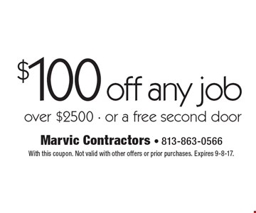 $100 off any job over $2500 - or a free second door. With this coupon. Not valid with other offers or prior purchases. Expires 9-8-17.