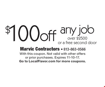 $100 off any job over $2500 or a free second door. With this coupon. Not valid with other offersor prior purchases. Expires 11-10-17. Go to LocalFlavor.com for more coupons.
