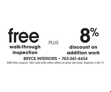 free 8% walk-through inspection PLUS discount on addition work. With this coupon. Not valid with other offers or prior services. Expires 4-28-17.