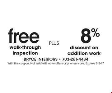 8% discount on addition work PLUS free walk-through inspection. With this coupon. Not valid with other offers or prior services. Expires 6-2-17.