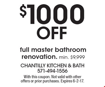 $1000 Off full master bathroom renovation. Min. $9,999. With this coupon. Not valid with other offers or prior purchases. Expires 6-2-17.