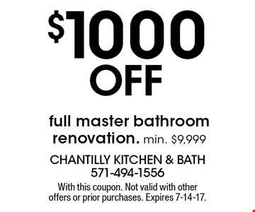 $1000 Off full master bathroom renovation. Min. $9,999. With this coupon. Not valid with other offers or prior purchases. Expires 7-14-17.