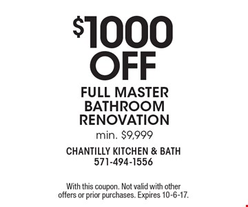 $1000 OFF full master bathroom renovation, min. $9,999. With this coupon. Not valid with other offers or prior purchases. Expires 10-6-17.