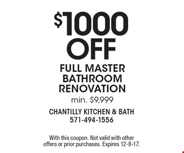 $1000 OFF full master bathroom renovation min. $9,999. With this coupon. Not valid with other offers or prior purchases. Expires 12-8-17.