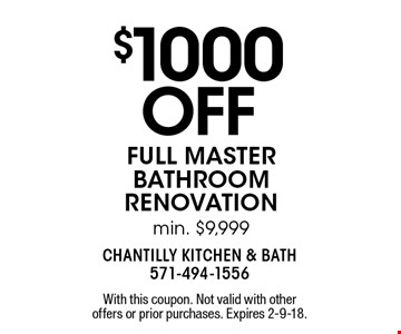 $1000 off full master bathroom renovation. Min. $9,999. With this coupon. Not valid with other offers or prior purchases. Expires 2-9-18.