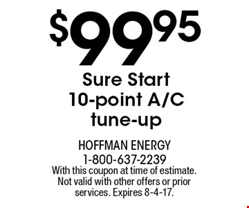 $99.95 Sure Start 10-point A/C tune-up. With this coupon at time of estimate. Not valid with other offers or prior services. Expires 8-4-17.